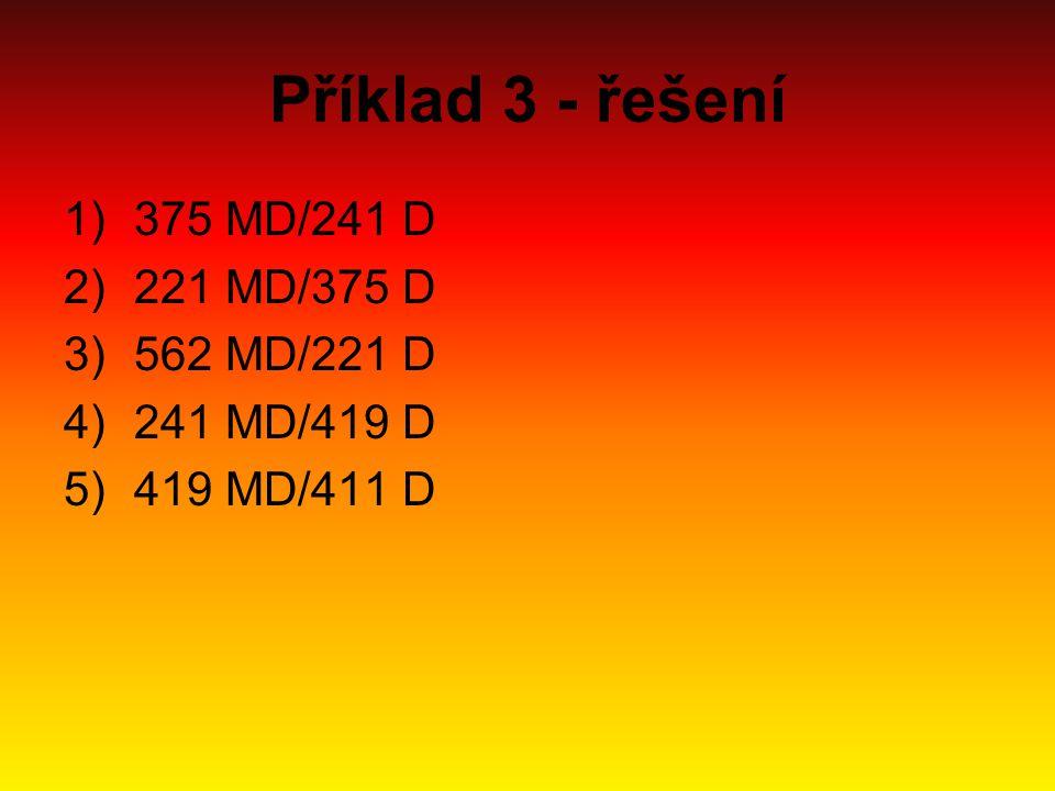 Příklad 3 - řešení 1)375 MD/241 D 2)221 MD/375 D 3)562 MD/221 D 4)241 MD/419 D 5)419 MD/411 D