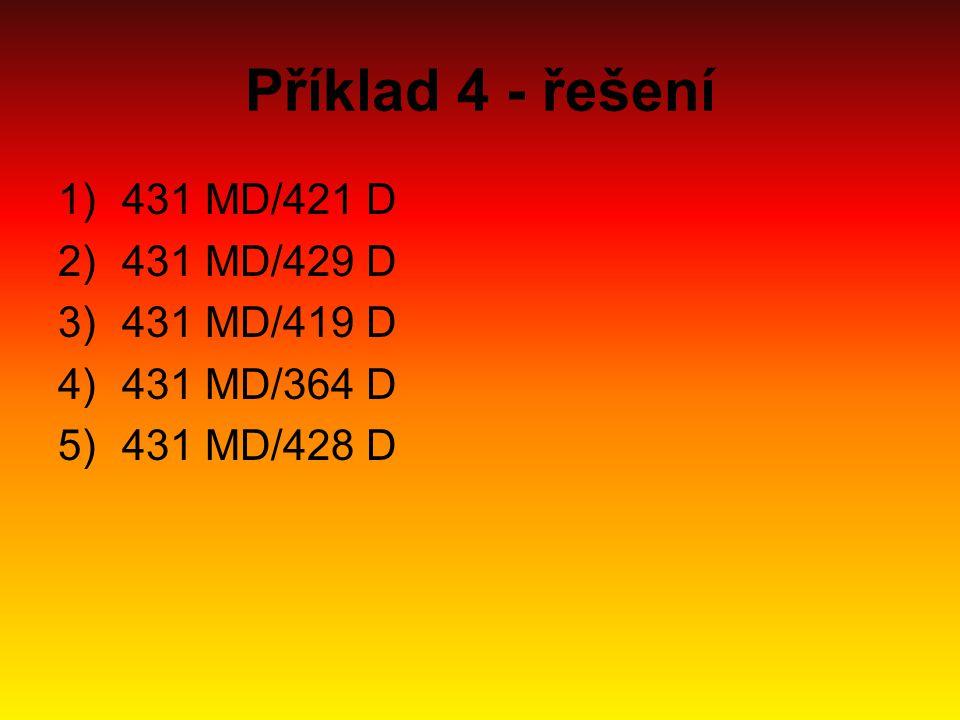 Příklad 4 - řešení 1)431 MD/421 D 2)431 MD/429 D 3)431 MD/419 D 4)431 MD/364 D 5)431 MD/428 D