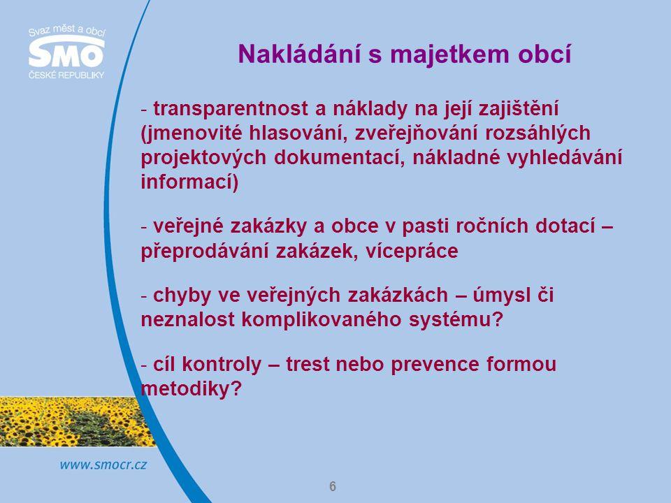 6 Nakládání s majetkem obcí - transparentnost a náklady na její zajištění (jmenovité hlasování, zveřejňování rozsáhlých projektových dokumentací, nákladné vyhledávání informací) - veřejné zakázky a obce v pasti ročních dotací – přeprodávání zakázek, vícepráce - chyby ve veřejných zakázkách – úmysl či neznalost komplikovaného systému.