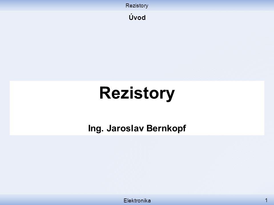 Rezistory Elektronika 1 Rezistory Ing. Jaroslav Bernkopf