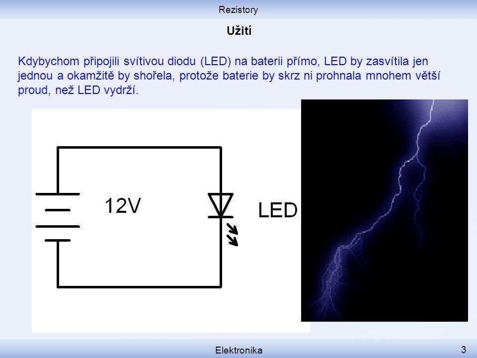 Rezistory Elektronika 3 Kdybychom připojili svítivou diodu (LED) na baterii přímo, LED by zasvítila jen jednou a okamžitě by shořela, protože baterie by skrz ni prohnala mnohem větší proud, než LED vydrží.