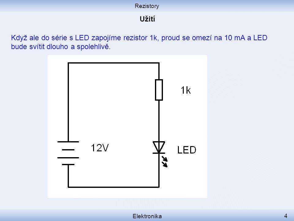 Rezistory Elektronika 4 Když ale do série s LED zapojíme rezistor 1k, proud se omezí na 10 mA a LED bude svítit dlouho a spolehlivě.