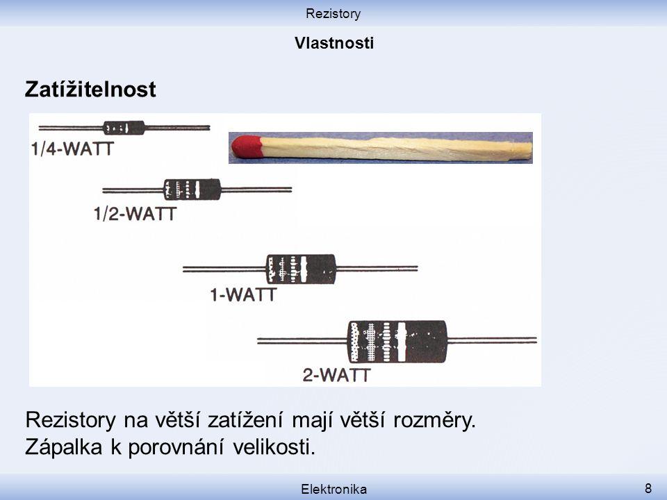 Rezistory Elektronika 8 Zatížitelnost Rezistory na větší zatížení mají větší rozměry.