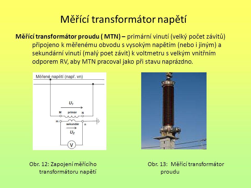 Měřící transformátor napětí Měřící transformátor proudu ( MTN) – primární vinutí (velký počet závitů) připojeno k měřenému obvodu s vysokým napětím (nebo i jiným) a sekundární vinutí (malý poet závit) k voltmetru s velkým vnitřním odporem RV, aby MTN pracoval jako při stavu naprázdno.