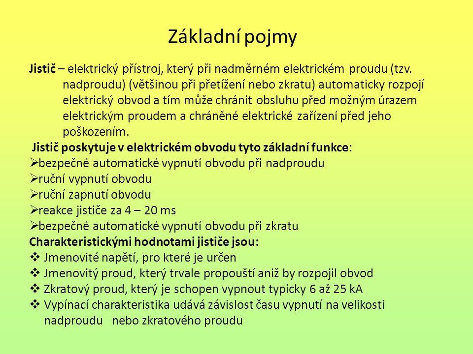 Základní pojmy Jistič – elektrický přístroj, který při nadměrném elektrickém proudu (tzv. nadproudu) (většinou při přetížení nebo zkratu) automaticky