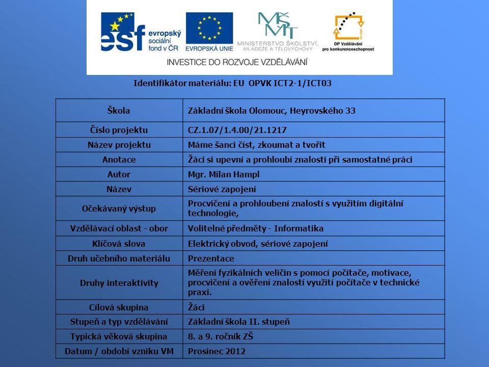 Identifikátor materiálu: EU OPVK ICT2-1/ICT03 ŠkolaZákladní škola Olomouc, Heyrovského 33 Číslo projektuCZ.1.07/1.4.00/21.1217 Název projektuMáme šanci číst, zkoumat a tvořit AnotaceŽáci si upevní a prohloubí znalosti při samostatné práci AutorMgr.