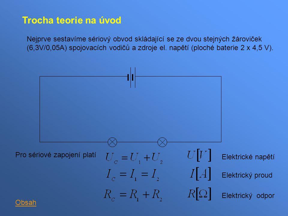 Trocha teorie na úvod Nejprve sestavíme sériový obvod skládající se ze dvou stejných žároviček (6,3V/0,05A) spojovacích vodičů a zdroje el.