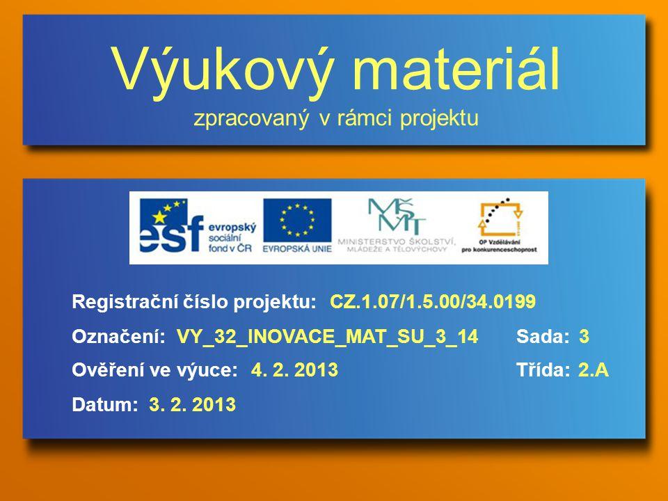 Výukový materiál zpracovaný v rámci projektu Označení:Sada: Ověření ve výuce:Třída: Datum: Registrační číslo projektu:CZ.1.07/1.5.00/34.0199 3VY_32_INOVACE_MAT_SU_3_14 4.