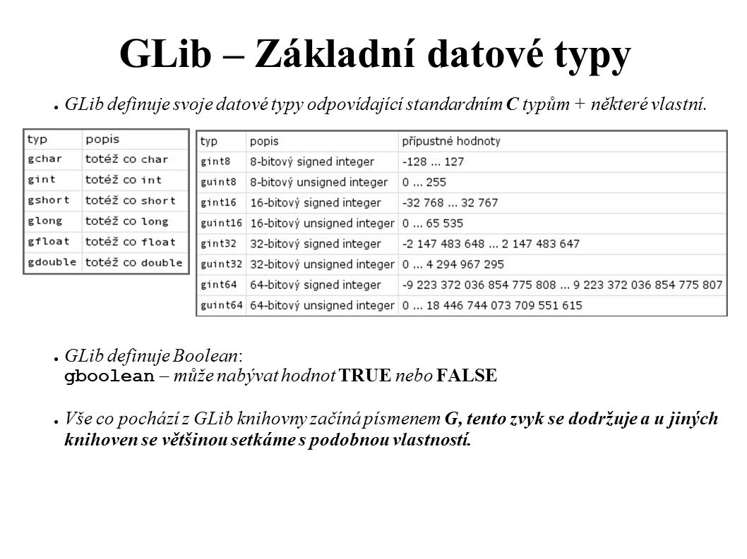 GLib – Obousměrné seznamy (GList) ● Prohledávání obousměrného seznamu: ● gint g_list_position(GList *list, GList *llink); ● gint g_list_index(GList *list, gpointer data); Tyto dvě funkce vrací index (pořadí) listu llink od začátku list.