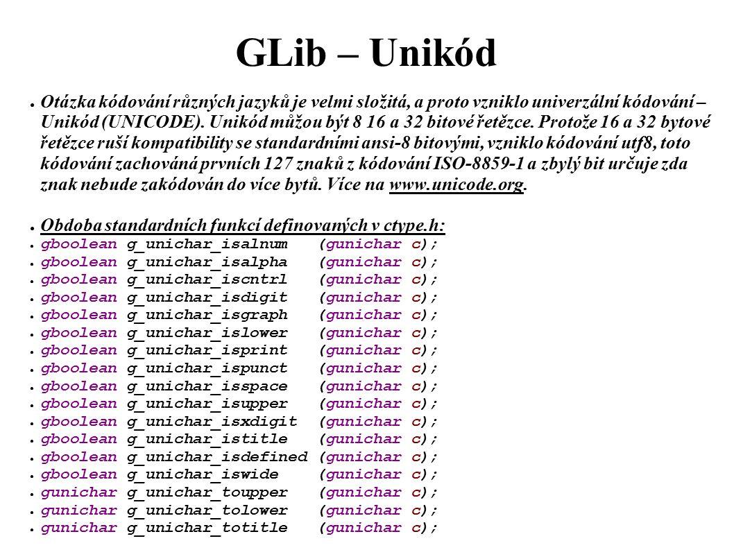 GLib – Unikód ● Otázka kódování různých jazyků je velmi složitá, a proto vzniklo univerzální kódování – Unikód (UNICODE).