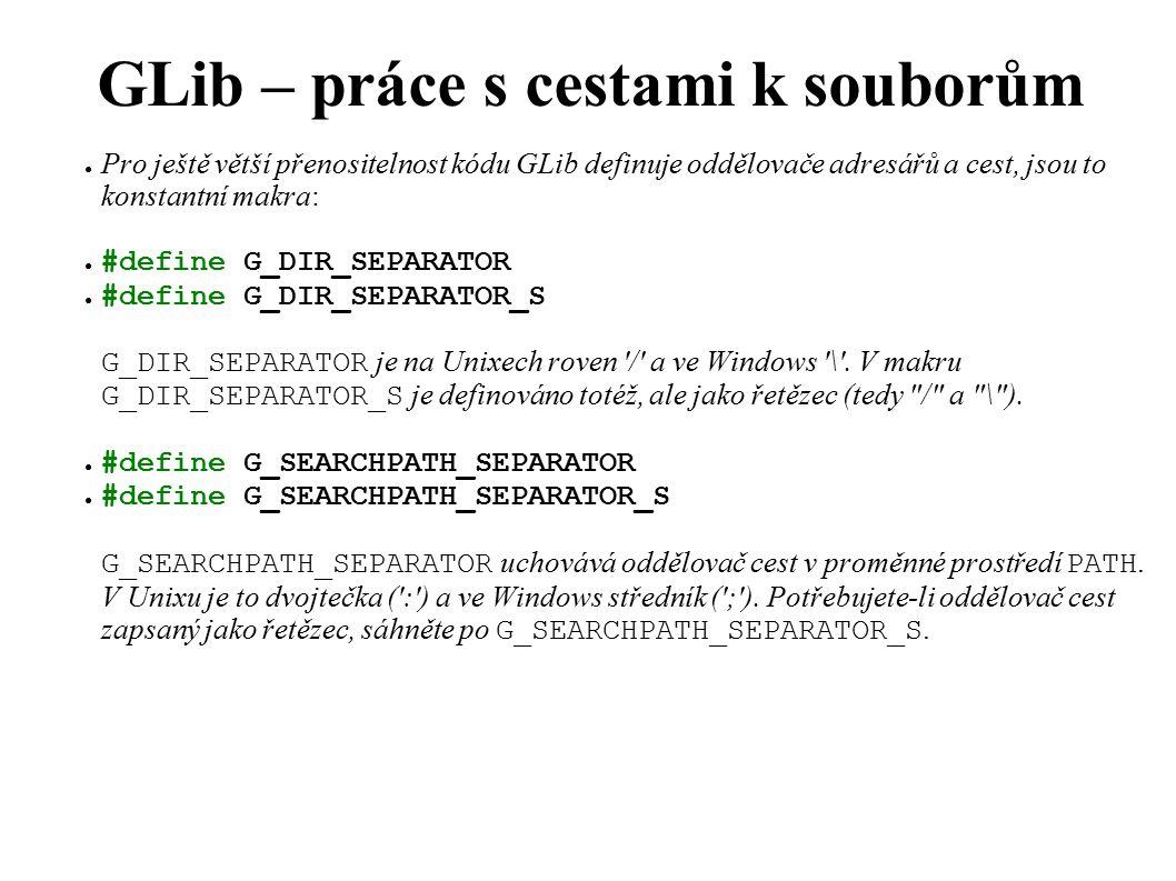 GLib – Binární stromy ● Procházení stromem: ● void g_tree_traverse(GTree *tree, GTraverseFunc traverse_func, GTraverseType traverse_type, gpointer data); gint (*GTraverseFunc)(gpointer key, gpointer value, gpointer data); typedef enum { G_IN_ORDER, G_PRE_ORDER, G_POST_ORDER, G_LEVEL_ORDER /* není pro binární stromy.
