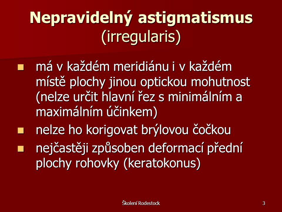 Školení Rodestock3 Nepravidelný astigmatismus (irregularis) má v každém meridiánu i v každém místě plochy jinou optickou mohutnost (nelze určit hlavní