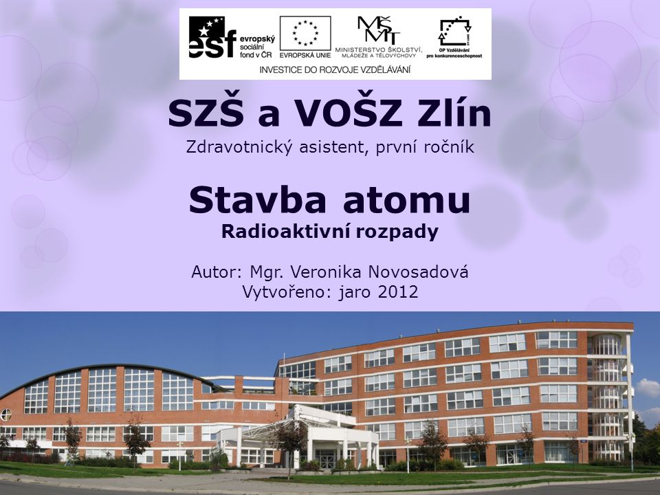 Zdravotnický asistent, první ročník Stavba atomu Radioaktivní rozpady Autor: Mgr.