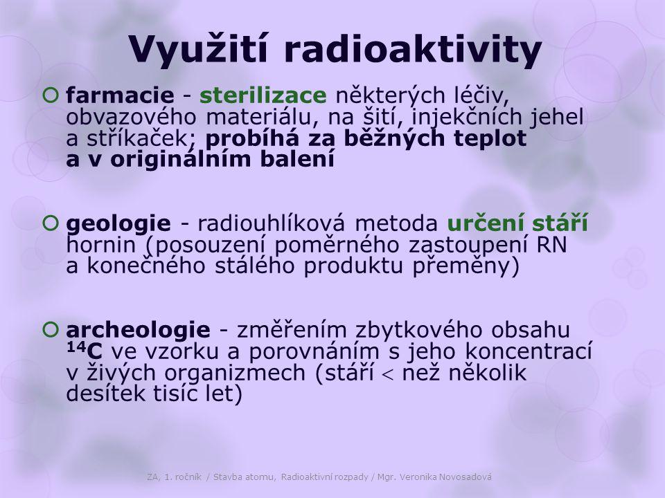 Využití radioaktivity  farmacie - sterilizace některých léčiv, obvazového materiálu, na šití, injekčních jehel a stříkaček; probíhá za běžných teplot