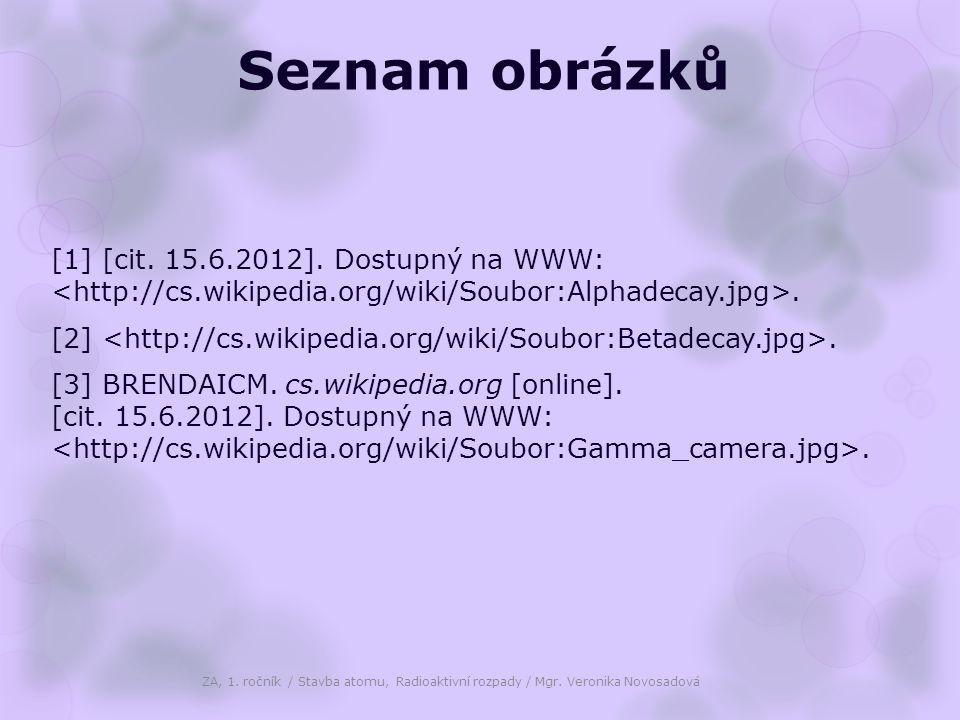 Seznam obrázků [1] [cit. 15.6.2012]. Dostupný na WWW:. [2]. [3] BRENDAICM. cs.wikipedia.org [online]. [cit. 15.6.2012]. Dostupný na WWW:. ZA, 1. roční