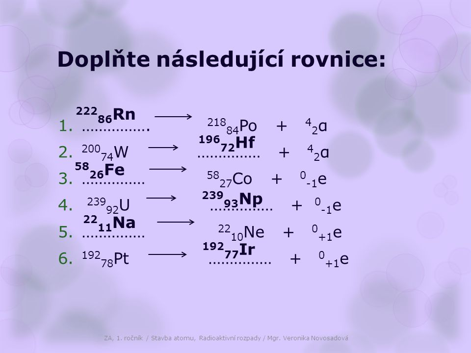 """Využití radioaktivity  kontrola vad materiálů  sterilizace potravin, skladování brambor  nahrazení určitého prvku ve sloučenině radionuklidem - sloučenina je """"značkována a dá se sledovat – využití:  chemie - při určování mechanismu reakcí  medicína  vyšetřování a stanovení diagnózy - RN se rychleji hromadí v nádorové tkáni ( 32 P, 131 I)  terapie - ozařování zhoubných nádorů – nádorové buňky citlivější, zdravé buňky větší schopnost regenerace ( 131 I, 60 Co, 137 Cs)  výzkumné účely ( 14 C, 23 Na, 35 S, 45 Ca) ZA, 1."""
