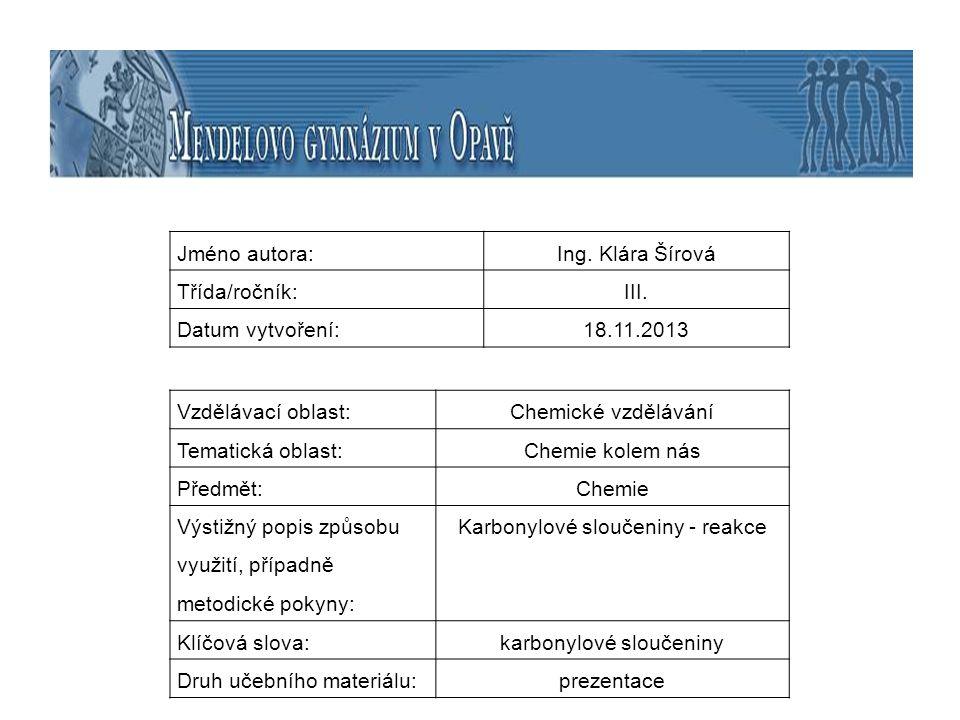 Jméno autora:Ing. Klára Šírová Třída/ročník:III. Datum vytvoření:18.11.2013 Vzdělávací oblast:Chemické vzdělávání Tematická oblast:Chemie kolem nás Př