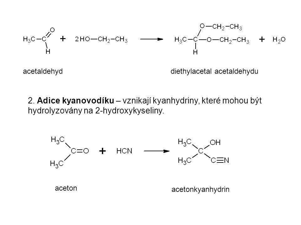 2. Adice kyanovodíku – vznikají kyanhydriny, které mohou být hydrolyzovány na 2-hydroxykyseliny. diethylacetal acetaldehydu acetaldehyd aceton acetonk
