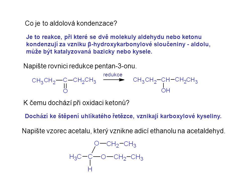 Co je to aldolová kondenzace? Napište rovnici redukce pentan-3-onu. K čemu dochází při oxidaci ketonů? Napište vzorec acetalu, který vznikne adicí eth