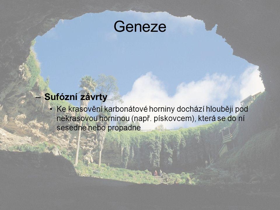 Geneze –Sufózní závrty Ke krasovění karbonátové horniny dochází hlouběji pod nekrasovou horninou (např. pískovcem), která se do ní sesedne nebo propad
