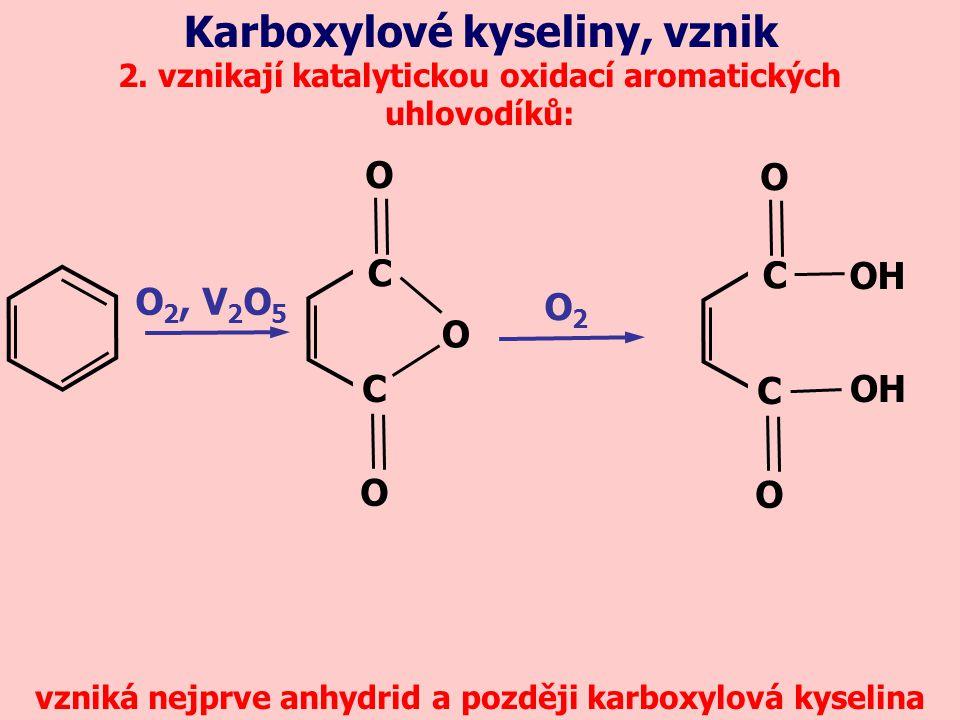 2. vznikají katalytickou oxidací aromatických uhlovodíků: Karboxylové kyseliny, vznik O 2, V 2 O 5 vzniká nejprve anhydrid a později karboxylová kysel