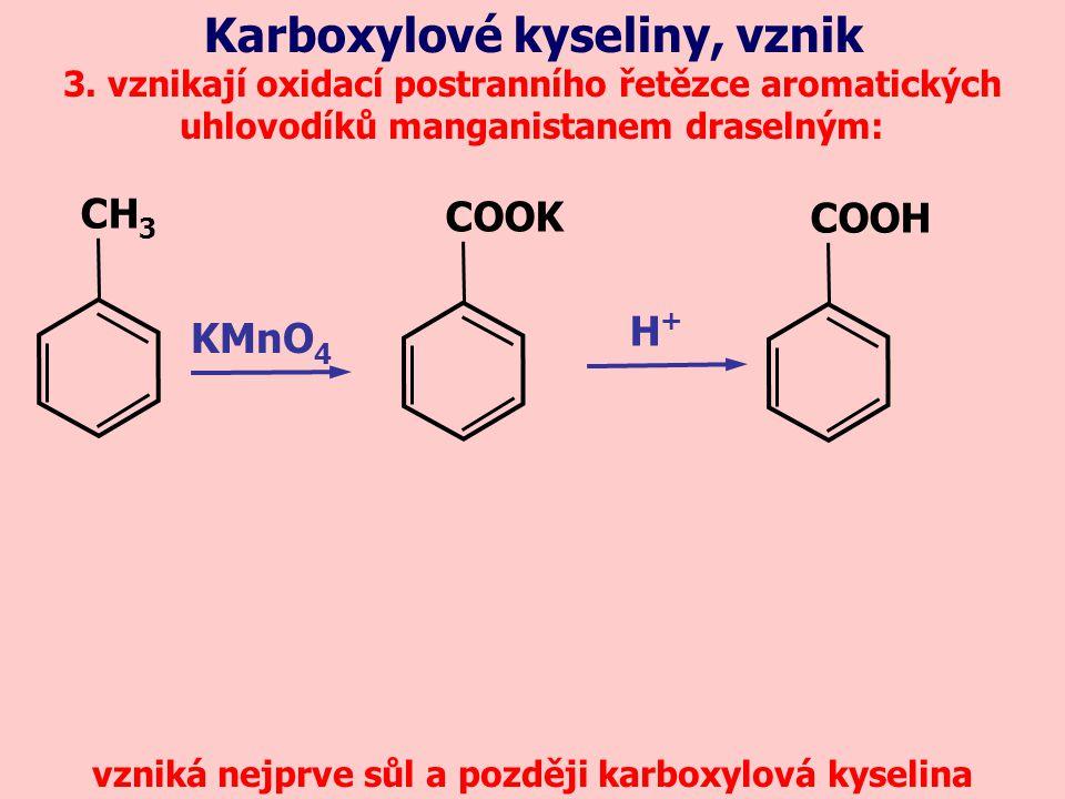 3. vznikají oxidací postranního řetězce aromatických uhlovodíků manganistanem draselným: Karboxylové kyseliny, vznik KMnO 4 vzniká nejprve sůl a pozdě