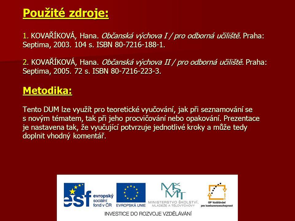 Použité zdroje: 1.KOVAŘÍKOVÁ, Hana. Občanská výchova I / pro odborná učiliště.