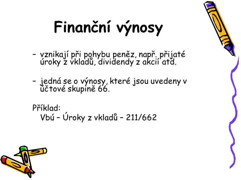 Finanční výnosy –vznikají při pohybu peněz, např. přijaté úroky z vkladů, dividendy z akcií atd.