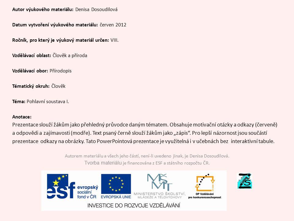 Autor výukového materiálu: Denisa Dosoudilová Datum vytvoření výukového materiálu: červen 2012 Ročník, pro který je výukový materiál určen: VIII. Vzdě