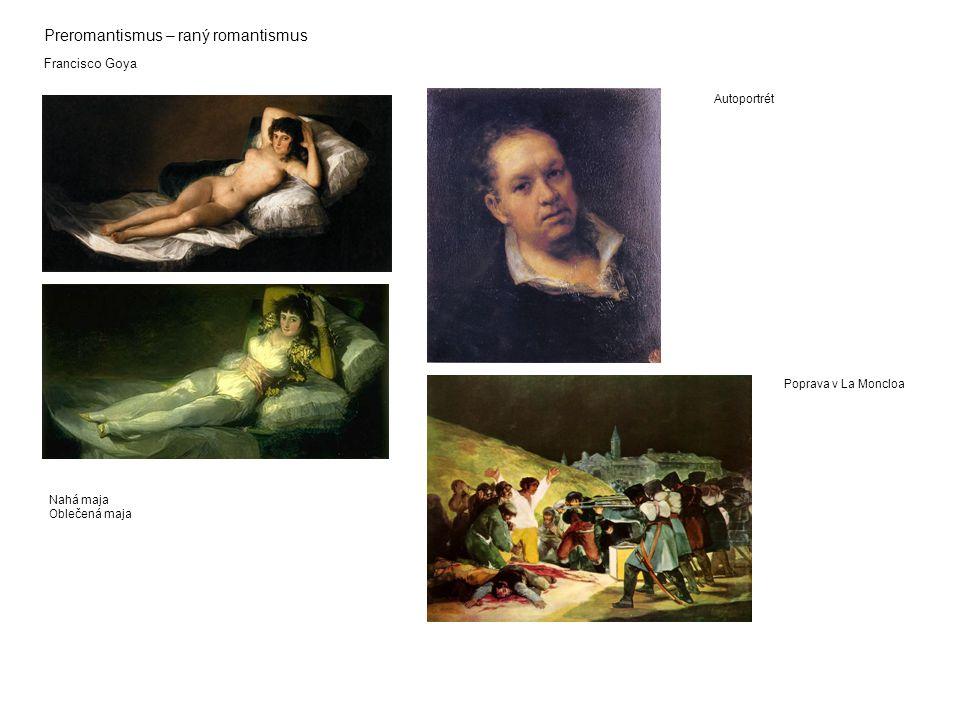 Preromantismus – raný romantismus Francisco Goya Nahá maja Oblečená maja Autoportrét Poprava v La Moncloa