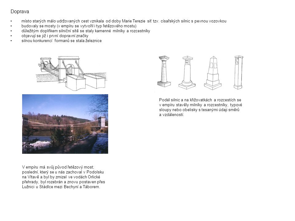 Doprava místo starých málo udržovaných cest vznikala od doby Marie Terezie síť tzv. císařských silnic s pevnou vozovkou budovaly se mosty (v empíru se