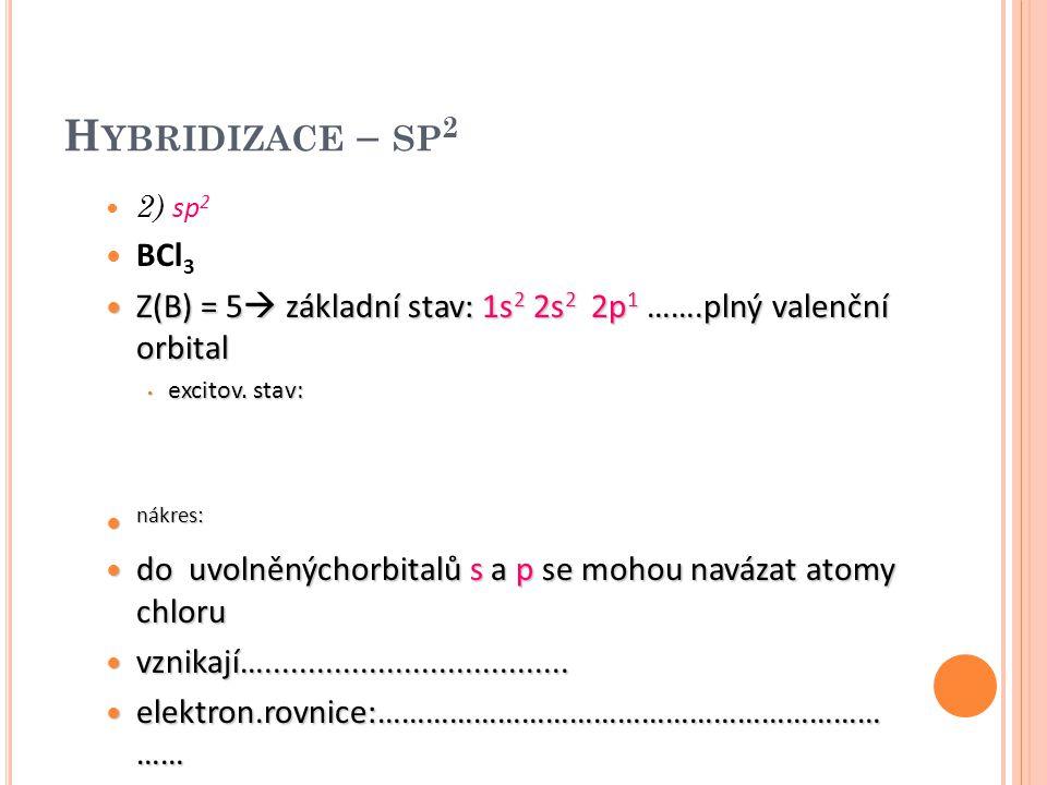 H YBRIDIZACE – SP 2 2) sp 2 BCl 3 Z(B) = 5  základní stav: 1s 2 2s 2 2p 1 …….plný valenční orbital Z(B) = 5  základní stav: 1s 2 2s 2 2p 1 …….plný v