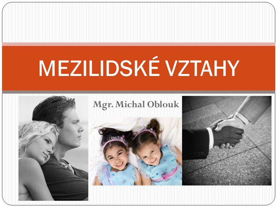 Mgr. Michal Oblouk MEZILIDSKÉ VZTAHY