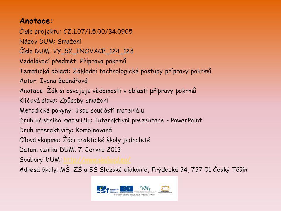 Anotace: Číslo projektu: CZ.1.07/1.5.00/34.0905 Název DUM: Smažení Číslo DUM: VY_52_INOVACE_124_128 Vzdělávací předmět: Příprava pokrmů Tematická obla