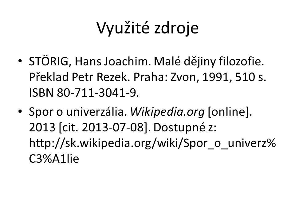 Využité zdroje STÖRIG, Hans Joachim. Malé dějiny filozofie. Překlad Petr Rezek. Praha: Zvon, 1991, 510 s. ISBN 80-711-3041-9. Spor o univerzália. Wiki