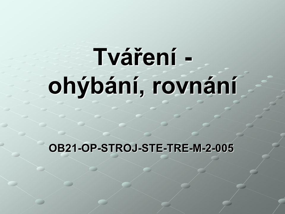 OB21-OP-STROJ-STE-TRE-M-2-005 Tváření - ohýbání, rovnání