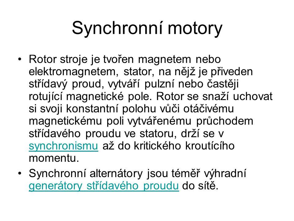 Synchronní motory Rotor stroje je tvořen magnetem nebo elektromagnetem, stator, na nějž je přiveden střídavý proud, vytváří pulzní nebo častěji rotují