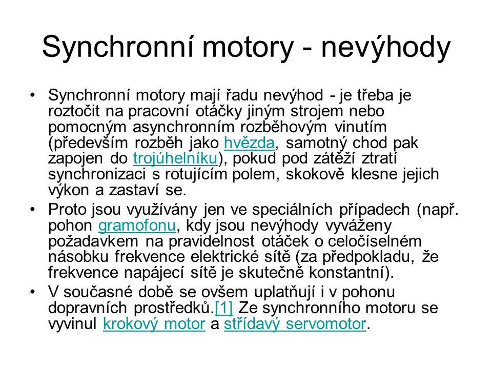 Synchronní motory - nevýhody Synchronní motory mají řadu nevýhod - je třeba je roztočit na pracovní otáčky jiným strojem nebo pomocným asynchronním ro
