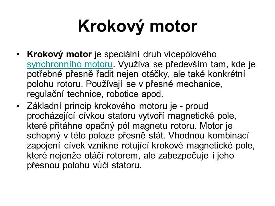 Krokový motor Krokový motor je speciální druh vícepólového synchronního motoru. Využíva se především tam, kde je potřebné přesně řadit nejen otáčky, a