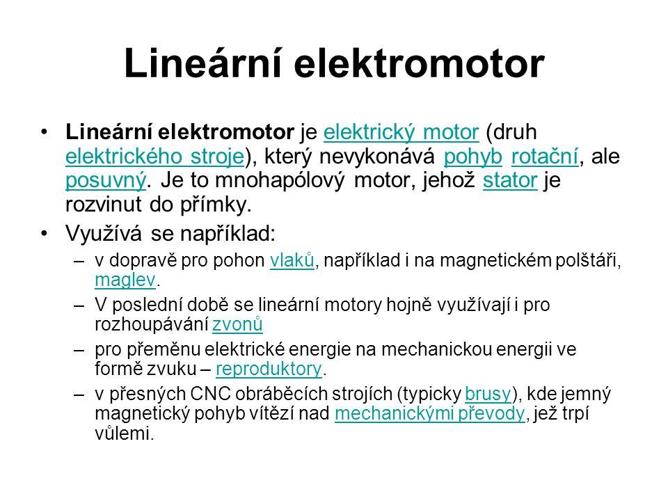Lineární elektromotor Lineární elektromotor je elektrický motor (druh elektrického stroje), který nevykonává pohyb rotační, ale posuvný. Je to mnohapó