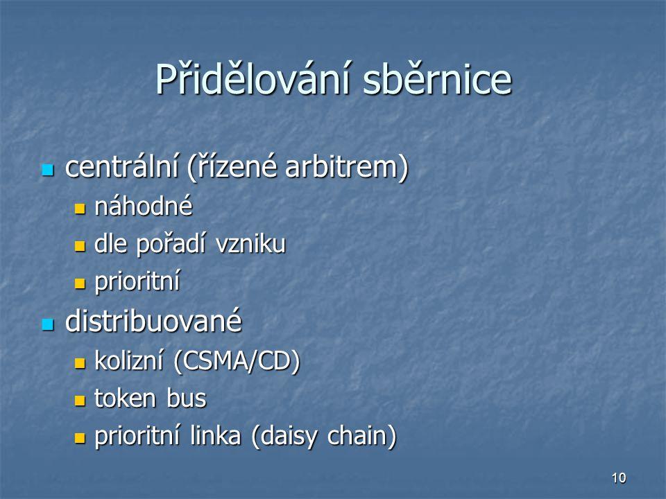 10 Přidělování sběrnice centrální (řízené arbitrem) centrální (řízené arbitrem) náhodné náhodné dle pořadí vzniku dle pořadí vzniku prioritní prioritn