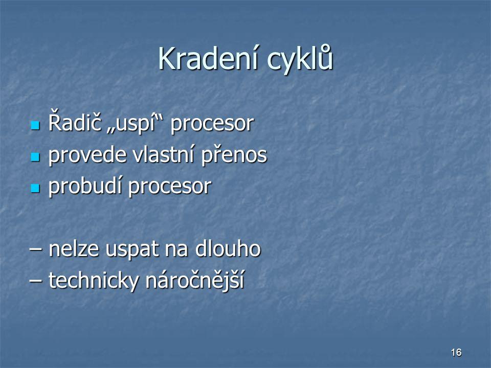 """16 Kradení cyklů Řadič """"uspí"""" procesor Řadič """"uspí"""" procesor provede vlastní přenos provede vlastní přenos probudí procesor probudí procesor – nelze u"""