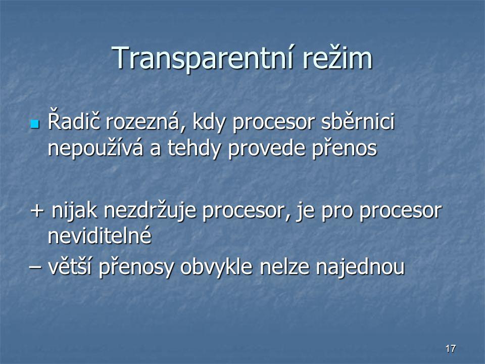 17 Transparentní režim Řadič rozezná, kdy procesor sběrnici nepoužívá a tehdy provede přenos Řadič rozezná, kdy procesor sběrnici nepoužívá a tehdy pr