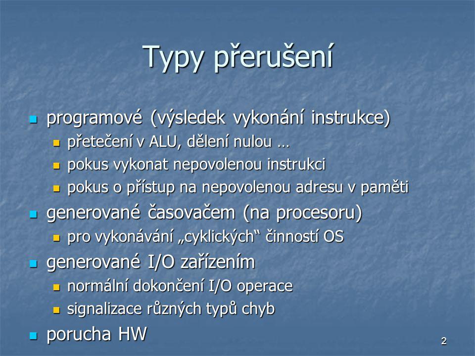 2 Typy přerušení programové (výsledek vykonání instrukce) programové (výsledek vykonání instrukce) přetečení v ALU, dělení nulou … přetečení v ALU, dě