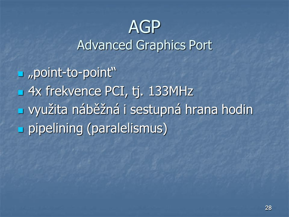 "28 AGP Advanced Graphics Port ""point-to-point ""point-to-point 4x frekvence PCI, tj."
