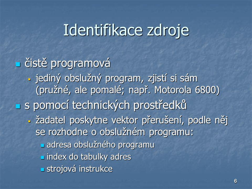 6 Identifikace zdroje čistě programová čistě programová jediný obslužný program, zjistí si sám (pružné, ale pomalé; např. Motorola 6800) jediný obsluž