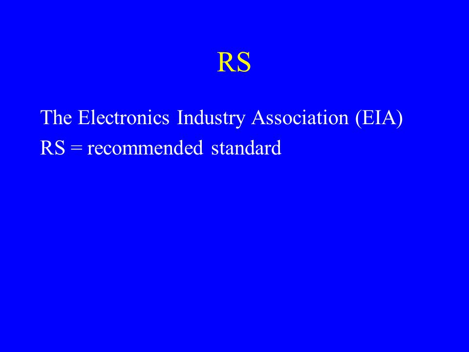 RS The Electronics Industry Association (EIA) RS = recommended standard
