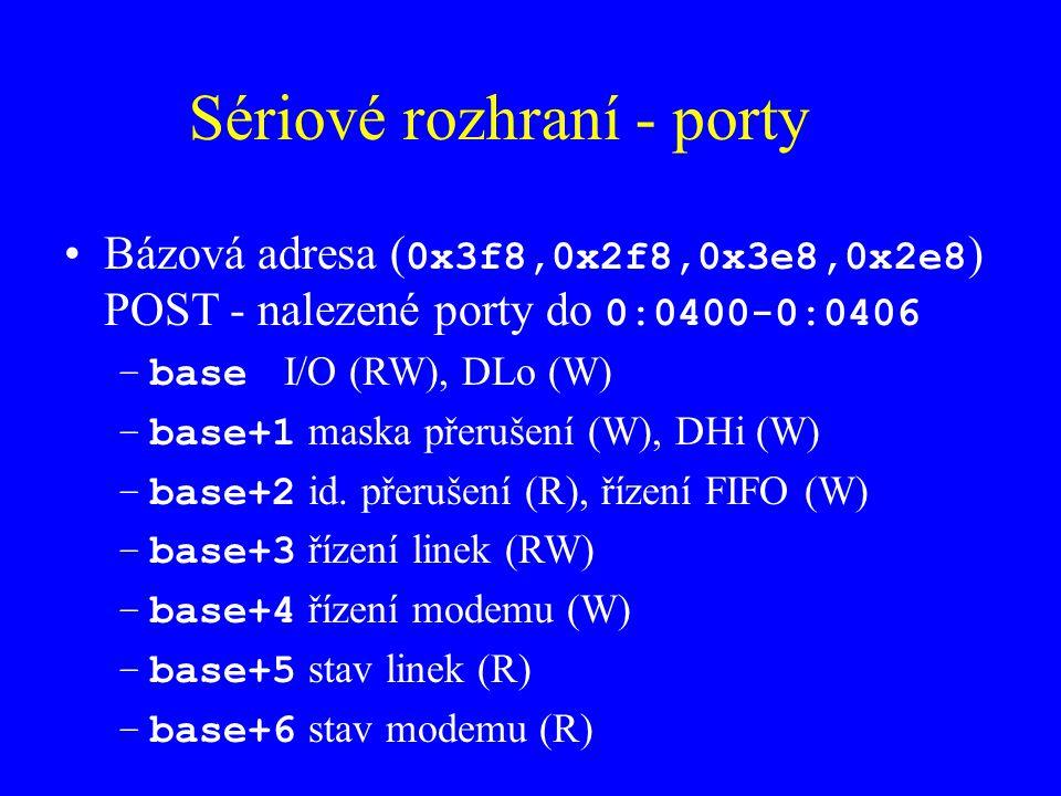 Sériové rozhraní - porty Bázová adresa ( 0x3f8,0x2f8,0x3e8,0x2e8 ) POST - nalezené porty do 0:0400-0:0406 –base I/O (RW), DLo (W) –base+1 maska přerušení (W), DHi (W) –base+2 id.
