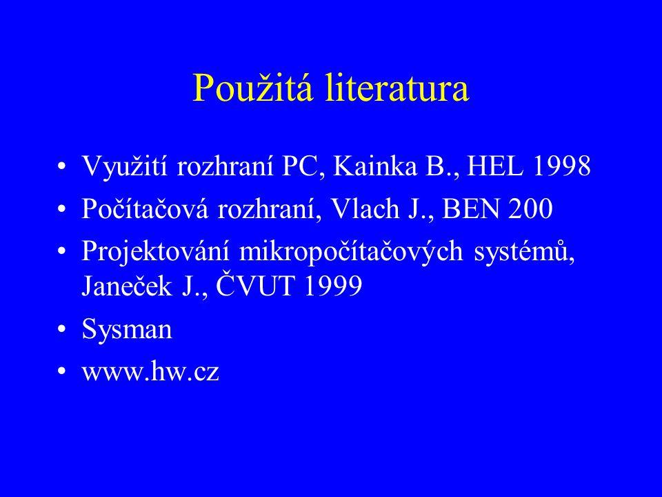 Použitá literatura Využití rozhraní PC, Kainka B., HEL 1998 Počítačová rozhraní, Vlach J., BEN 200 Projektování mikropočítačových systémů, Janeček J., ČVUT 1999 Sysman www.hw.cz