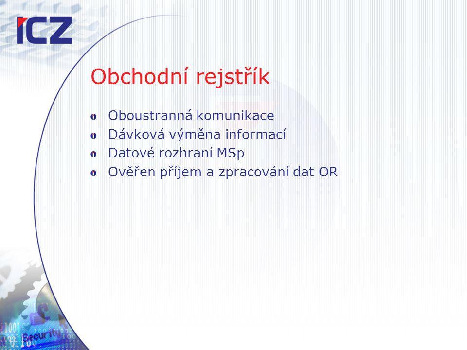 Obchodní rejstřík Oboustranná komunikace Dávková výměna informací Datové rozhraní MSp Ověřen příjem a zpracování dat OR